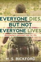 Everyone Dies But Not Everyone LivesDeveloping a Personal Rule for Life【電子書籍】[ M.S. Bickford ]