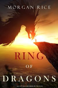 Ring of Dragons (Age of the SorcerersーBook Four)【電子書籍】[ Morgan Rice ]