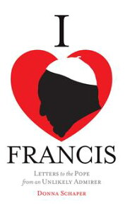 I Heart FrancisLetters to the Pope from an Unlikely Admirer【電子書籍】[ Donna Schaper ]
