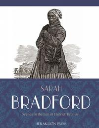 Scenes in the Life of Harriet Tubman【電子書籍】[ Sarah Bradford ]