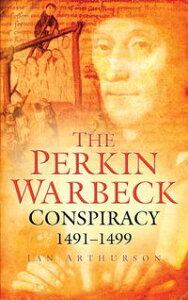 The Perkin Warbeck Conspiracy【電子書籍】[ Ian Arthurson ]