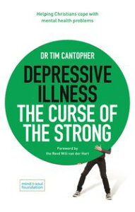 Depressive Illness: The Curse of the StrongHelping Christians Cope with Mental Health Problems【電子書籍】[ Dr Tim Cantopher ]