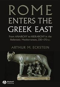 Rome Enters the Greek EastFrom Anarchy to Hierarchy in the Hellenistic Mediterranean, 230-170 BC【電子書籍】[ Arthur M. Eckstein ]