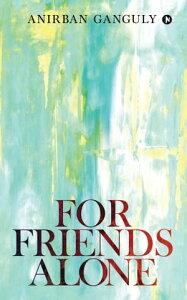 For Friends Alone【電子書籍】[ Anirban Ganguly ]