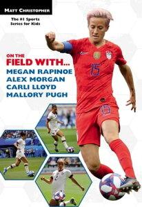 On the Field with...Megan Rapinoe, Alex Morgan, Carli Lloyd, and Mallory Pugh【電子書籍】[ Matt Christopher ]