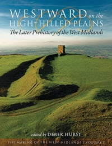 Westward on the High-Hilled PlainsThe Later Prehistory of the West Midlands【電子書籍】[ Derek Hurst ]