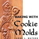 Baking with Cookie MoldsSecrets and Recipes for Making Amazing Handcrafted Cookies for Your Christmas, Holiday, Wedding, Tea, Party, Swap, Exchange, or Everyday Treat【電子書籍】[ Anne L. Watson ]