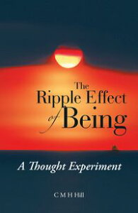 The Ripple Effect of BeingA Thought Experiment【電子書籍】[ C M H Hill ]