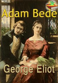 Adam Bede: The 19th Century English Literature(With Audiobook Link)【電子書籍】[ George Eliot ]