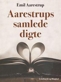 Aarestrups samlede digte【電子書籍】[ Emil Aarestrup ]