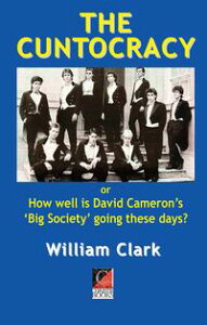 THE CUNTOCRACYor How well is David Cameron's 'Big Society' going these days?【電子書籍】[ William Clark ]