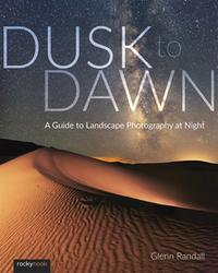 Dusk to DawnA Guide to Landscape Photography at Night【電子書籍】[ Glenn Randall ]
