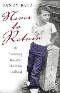 Never to ReturnThe Harrowing Story of a Stolen Childhood【電子書籍】[ Sandy Reid ]