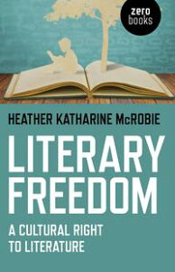 Literary FreedomA Cultural Right to Literature【電子書籍】[ Heather Katherine McRobie ]