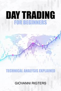 Day Trading for Beginners: Technical Analysis Explained【電子書籍】[ Giovanni Rigters ]