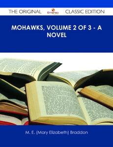 Mohawks, Volume 2 of 3 - A Novel - The Original Classic Edition【電子書籍】[ M. E. (Mary Elizabeth) Braddon ]