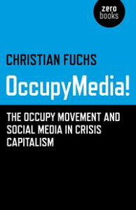 OccupyMedia!The Occupy Movement and Social Media in Crisis Capitalism【電子書籍】[ Christian Prof. Fuchs ]