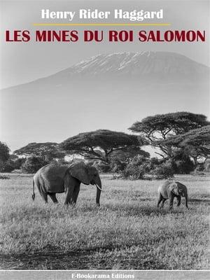 Les Mines du roi Salomon【電子書籍】[ Henry Rider Haggard ]