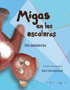 Migas en las escaleras: Un misterio (with pronunciation guide in English)【電子書籍】[ Karl Beckstrand ]