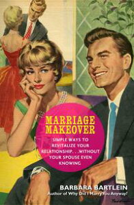 Marriage MakeoverSimple Ways to Revitalize Your Relationship... Without Your Spouse Even Knowing【電子書籍】[ Barbara Bartlein ]