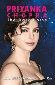 Priyanka Chopra : The Dark Horse【電子書籍】[ Bharathi S Pradhan ]