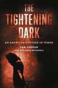 The Tightening DarkAn American Hostage in Yemen【電子書籍】[ Sam Farran ]
