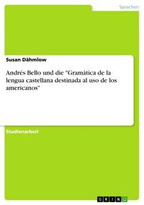 Andr?s Bello und die 'Gram?tica de la lengua castellana destinada al uso de los americanos'【電子書籍】[ Susan D?hmlow ]