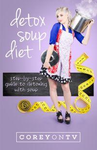 Detox Soup Diet【電子書籍】[ COREYONTV ]