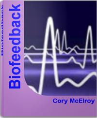 BiofeedbackThe Complete Guide To Biofeedback Therapy, Biofeedback Machine, Biofeedback Training, Biofeedback Equipment【電子書籍】[ Cory McElroy ]