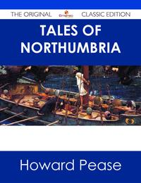 Tales of Northumbria - The Original Classic Edition【電子書籍】[ Howard Pease ]