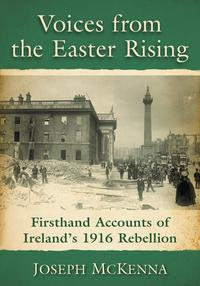 Voices from the Easter RisingFirsthand Accounts of Ireland's 1916 Rebellion【電子書籍】[ Joseph McKenna ]
