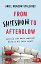 From Sh!tshow to AfterglowPutting Life Back Together When It All Falls Apart【電子書籍】[ Ariel Meadow Stallings ]