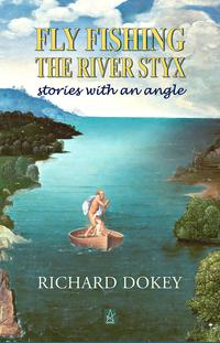Fly Fishing the River Styx: Stories With An Angle【電子書籍】[ Richard Dokey ]