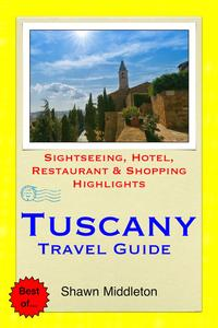 Tuscany, Italy Travel Guide - Sightseeing, Hotel, Restaurant & Shopping Highlights (Illustrated)【電子書籍】[ Shawn Middleton ]