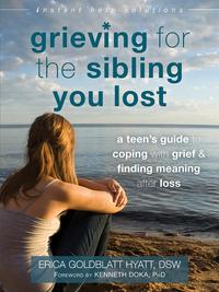 Grieving for the Sibling You LostA Teen's Guide to Coping with Grief and Finding Meaning After Loss【電子書籍】[ Erica Goldblatt Hyatt, DSW ]