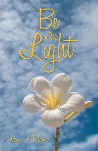 Be the Light【電子書籍】[ Adam A. Bloom ]