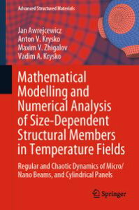 Mathematical Modelling and Numerical Analysis of Size-Dependent Structural Members in Temperature FieldsRegular and Chaotic Dynamics of Micro/Nano Beams, and Cylindrical Panels【電子書籍】[ Jan Awrejcewicz ]