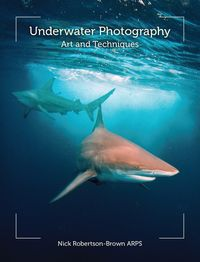 Underwater PhotographyArt and Techniques【電子書籍】[ Nick Robertson-Brown ]