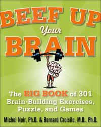 Beef Up Your Brain: The Big Book of 301 Brain-Building Exercises, Puzzles and Games!【電子書籍】[ Michel Noir ]