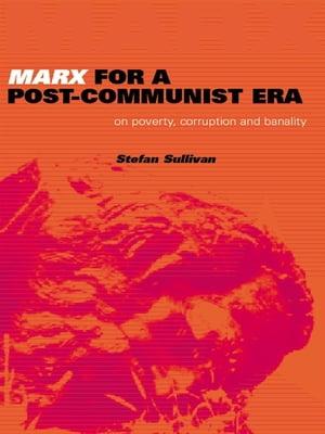 洋書, SOCIAL SCIENCE Marx for a Post-Communist EraOn Poverty, Corruption and Banality Stefan Sullivan
