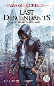 An Assassin's Creed Series. Last Descendants. Aufstand in New York【電子書籍】[ Matthew J. Kirby ]