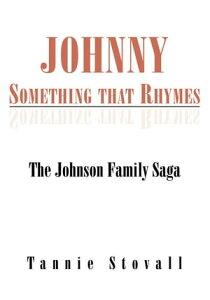 Johnny Something That RhymesThe Johnson Family Saga【電子書籍】[ Tannie Stovall ]