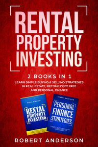 Rental Property Investing 2 Books In 1 Learn Simple Buying & Selling Strategies In Real Estate, Become Debt Free And Personal Finance【電子書籍】[ Robert Anderson ]