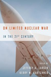 On Limited Nuclear War in the 21st Century【電子書籍】[ Jeffrey A. Larsen ]