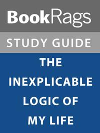 Summary & Study Guide: The Inexpliable Logic of My Life【電子書籍】[ BookRags ]