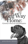 The Long Way Home: a Journey to Recovery and Redemption【電子書籍】[ Jonathan C Wiles ]