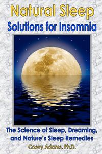 Natural Sleep Solutions for InsomniaThe Science of Sleep, Dreaming, and Nature's Sleep Remedies【電子書籍】[ Case Adams Naturopath ]
