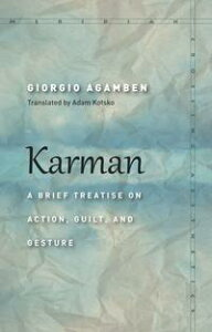 KarmanA Brief Treatise on Action, Guilt, and Gesture【電子書籍】[ Giorgio Agamben ]