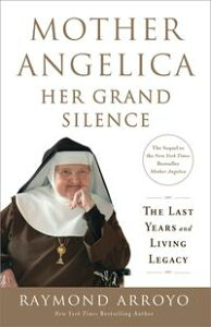 Mother Angelica: Her Grand SilenceThe Last Years and Living Legacy【電子書籍】[ Raymond Arroyo ]