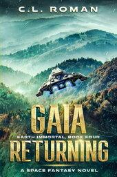 Gaia Returning Earth Immortal, #4【電子書籍】[ C.L. Roman ]